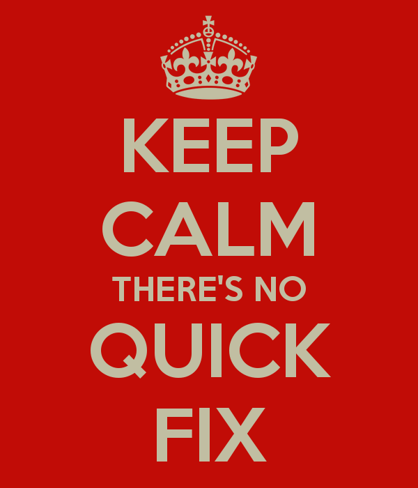 keep-calm-there-s-no-quick-fix-1